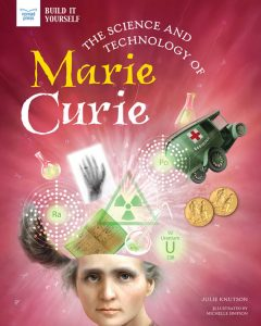 The Science and Technology of Marie Curie
